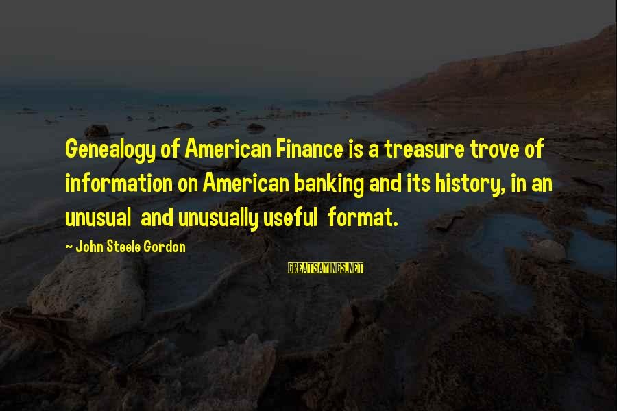 Best Genealogy Sayings By John Steele Gordon: Genealogy of American Finance is a treasure trove of information on American banking and its