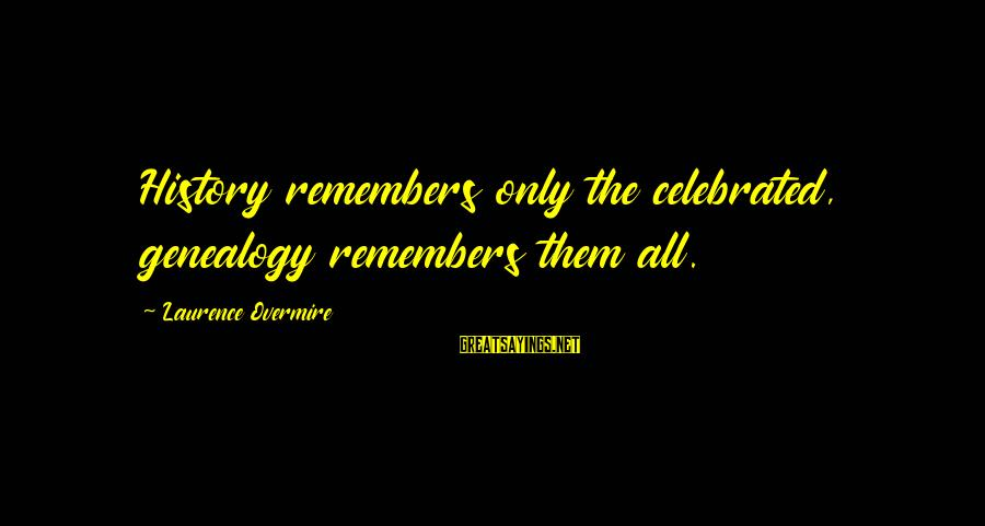 Best Genealogy Sayings By Laurence Overmire: History remembers only the celebrated, genealogy remembers them all.