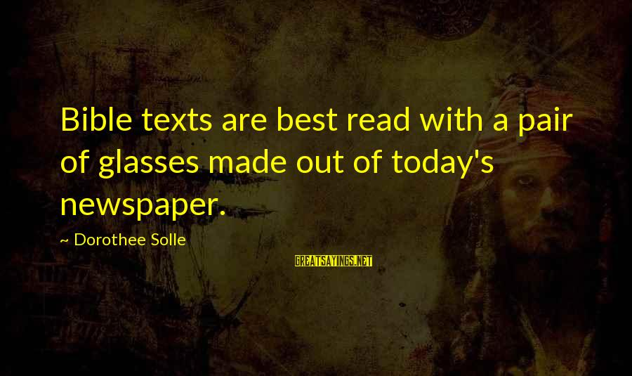 Best Glasses Sayings By Dorothee Solle: Bible texts are best read with a pair of glasses made out of today's newspaper.
