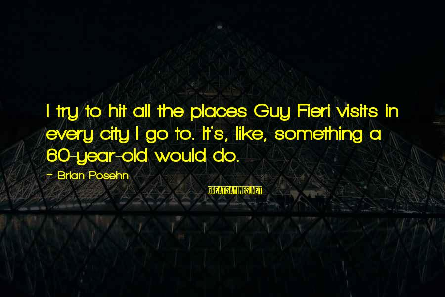 Best Guy Fieri Sayings By Brian Posehn: I try to hit all the places Guy Fieri visits in every city I go