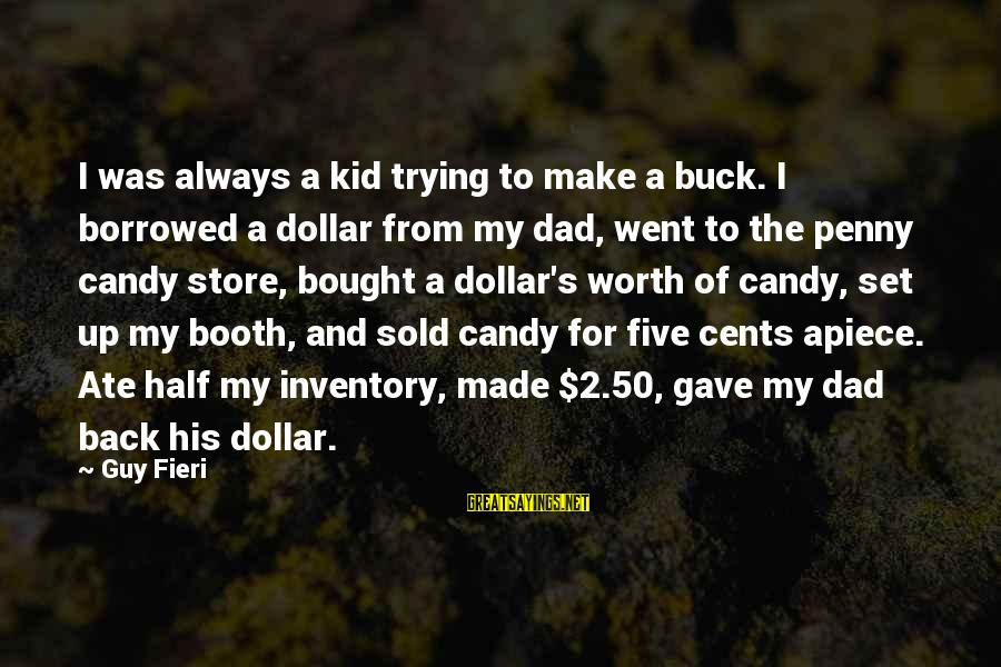 Best Guy Fieri Sayings By Guy Fieri: I was always a kid trying to make a buck. I borrowed a dollar from