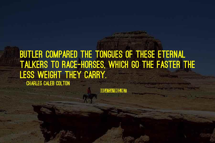 Best Horse Race Sayings By Charles Caleb Colton: Butler compared the tongues of these eternal talkers to race-horses, which go the faster the