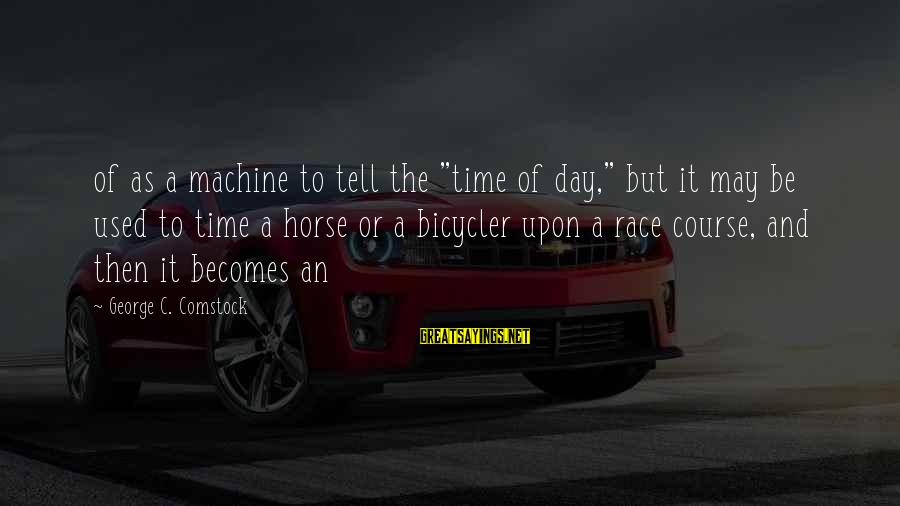 """Best Horse Race Sayings By George C. Comstock: of as a machine to tell the """"time of day,"""" but it may be used"""