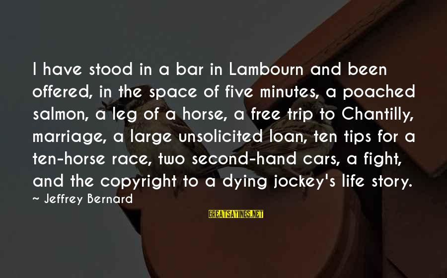 Best Horse Race Sayings By Jeffrey Bernard: I have stood in a bar in Lambourn and been offered, in the space of