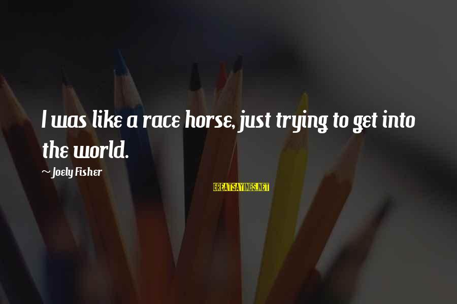 Best Horse Race Sayings By Joely Fisher: I was like a race horse, just trying to get into the world.