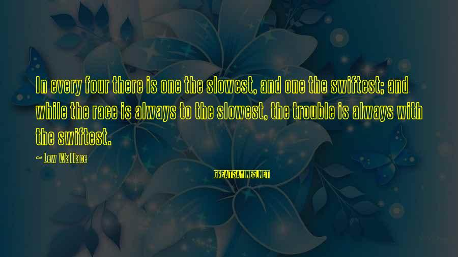 Best Horse Race Sayings By Lew Wallace: In every four there is one the slowest, and one the swiftest; and while the