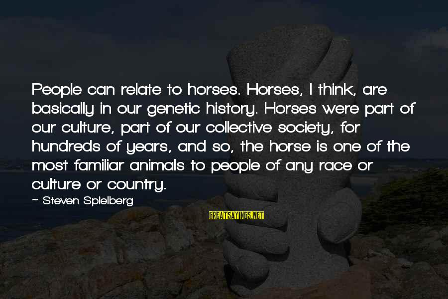 Best Horse Race Sayings By Steven Spielberg: People can relate to horses. Horses, I think, are basically in our genetic history. Horses