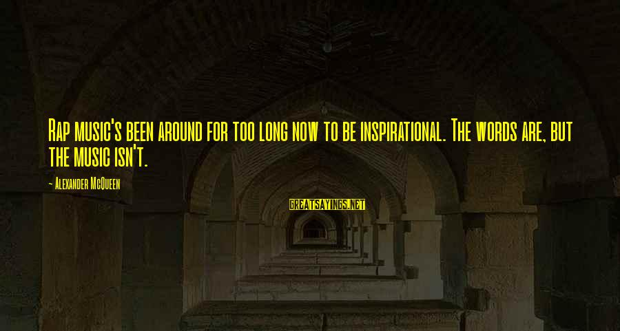 Best Inspirational Rap Sayings By Alexander McQueen: Rap music's been around for too long now to be inspirational. The words are, but