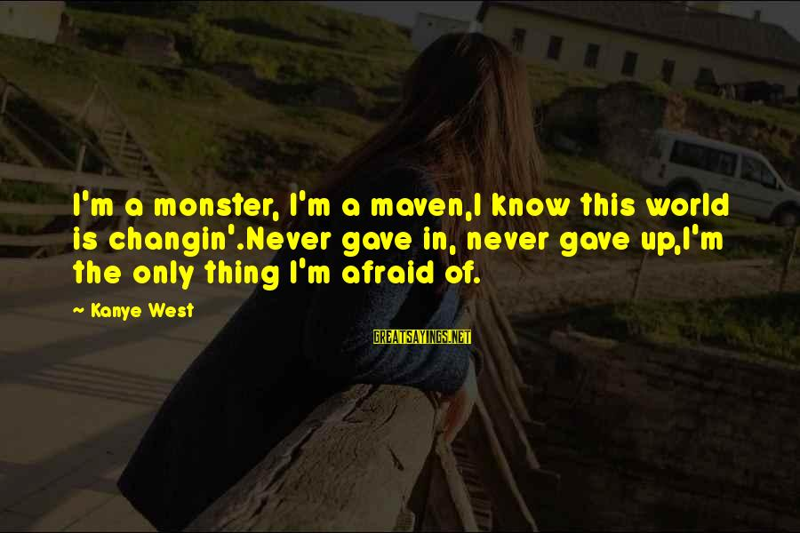 Best Inspirational Rap Sayings By Kanye West: I'm a monster, I'm a maven,I know this world is changin'.Never gave in, never gave