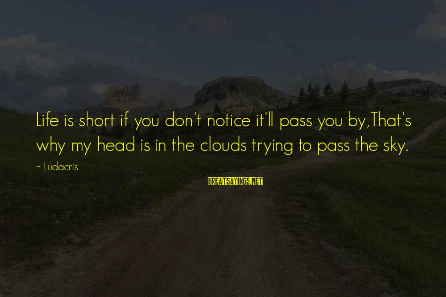Best Inspirational Rap Sayings By Ludacris: Life is short if you don't notice it'll pass you by,That's why my head is