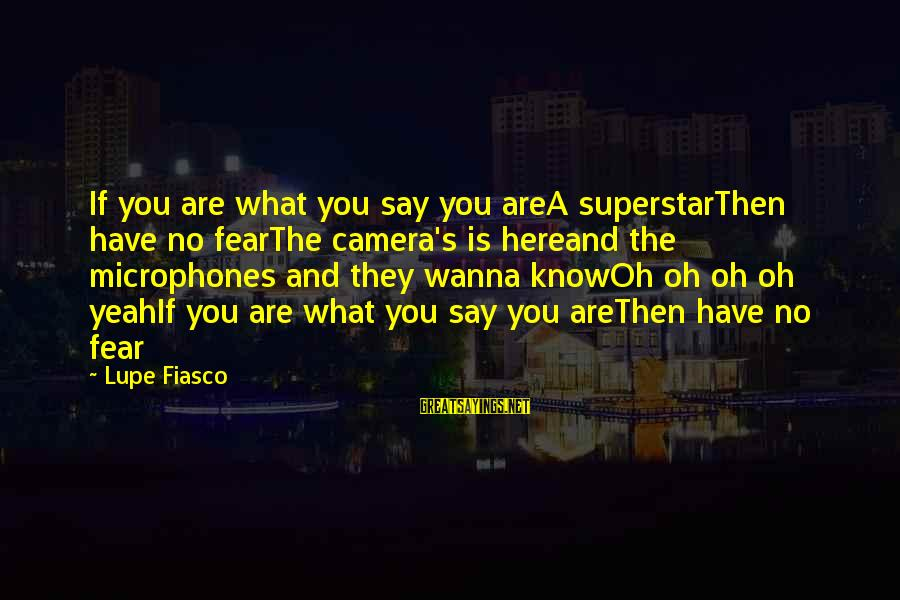 Best Inspirational Rap Sayings By Lupe Fiasco: If you are what you say you areA superstarThen have no fearThe camera's is hereand