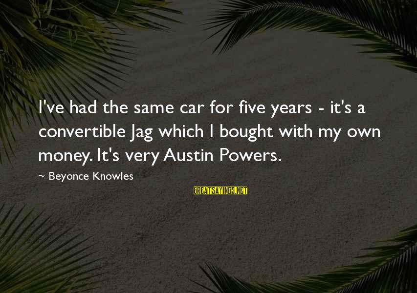 Best Jag Sayings By Beyonce Knowles: I've had the same car for five years - it's a convertible Jag which I