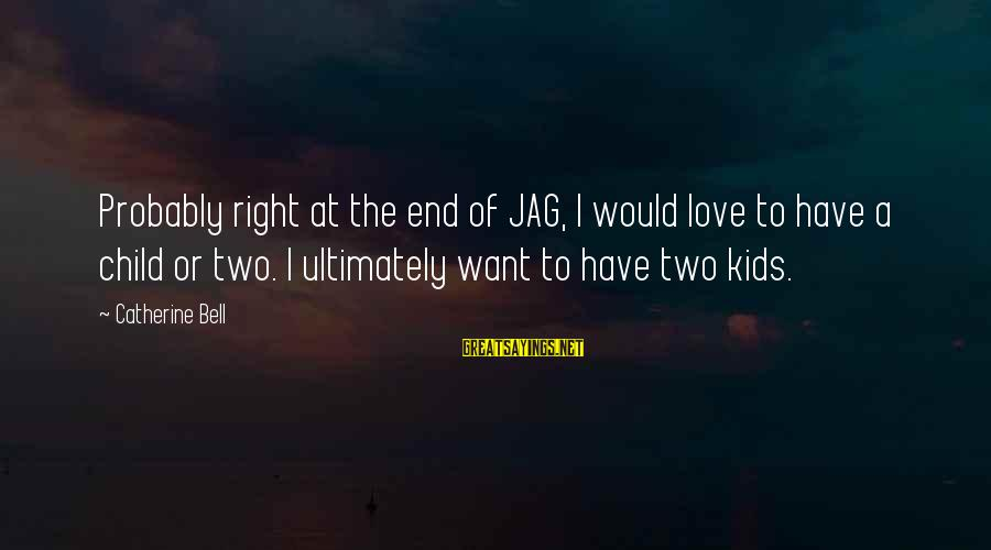 Best Jag Sayings By Catherine Bell: Probably right at the end of JAG, I would love to have a child or