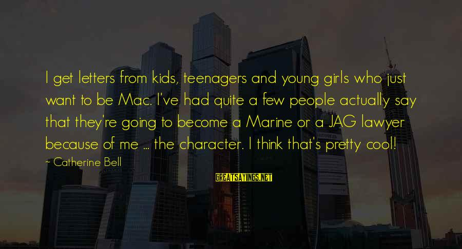 Best Jag Sayings By Catherine Bell: I get letters from kids, teenagers and young girls who just want to be Mac.