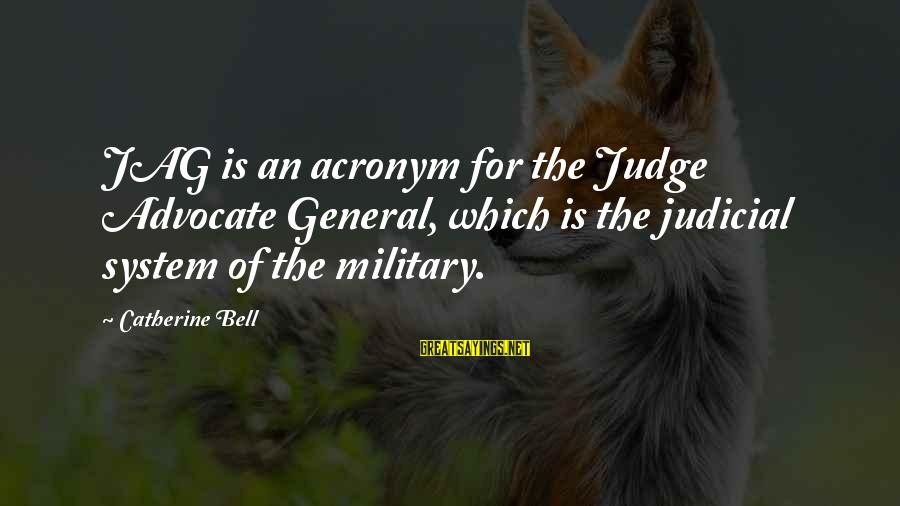 Best Jag Sayings By Catherine Bell: JAG is an acronym for the Judge Advocate General, which is the judicial system of
