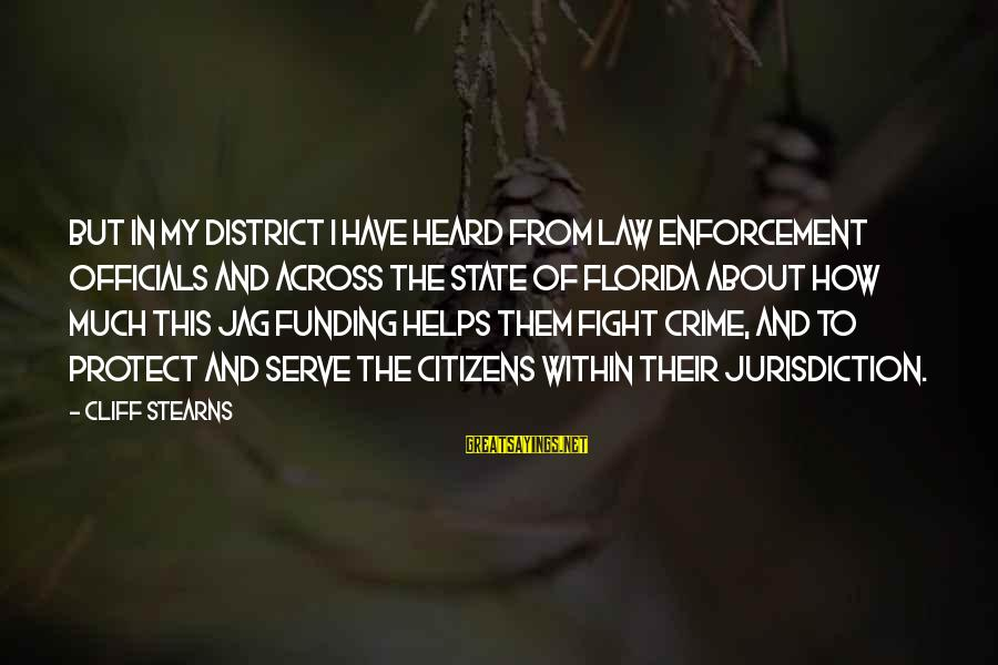 Best Jag Sayings By Cliff Stearns: But in my district I have heard from law enforcement officials and across the State