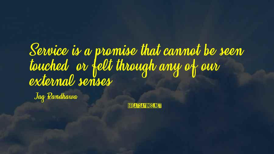 Best Jag Sayings By Jag Randhawa: Service is a promise that cannot be seen, touched, or felt through any of our