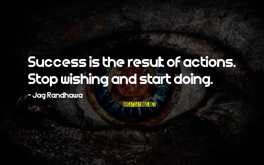 Best Jag Sayings By Jag Randhawa: Success is the result of actions. Stop wishing and start doing.