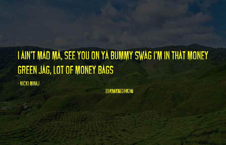 Best Jag Sayings By Nicki Minaj: I ain't mad ma, see you on ya bummy swag I'm in that money green