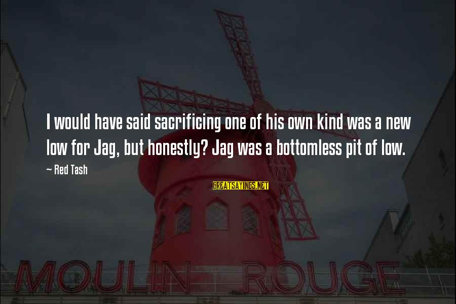 Best Jag Sayings By Red Tash: I would have said sacrificing one of his own kind was a new low for