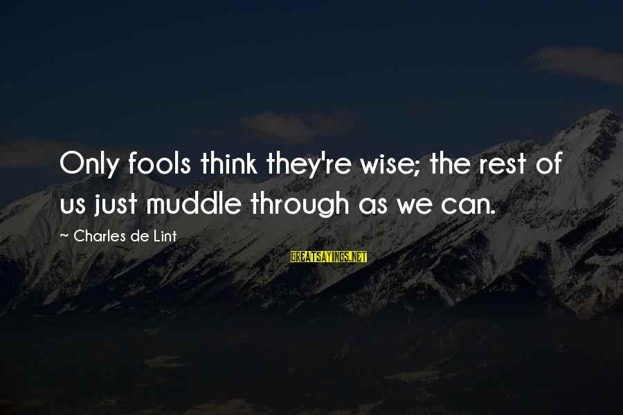 Best Jamiroquai Sayings By Charles De Lint: Only fools think they're wise; the rest of us just muddle through as we can.
