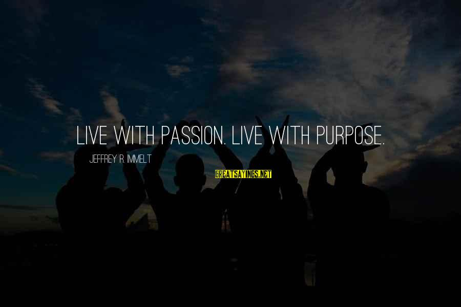 Best Jamiroquai Sayings By Jeffrey R. Immelt: Live with passion. Live with purpose.