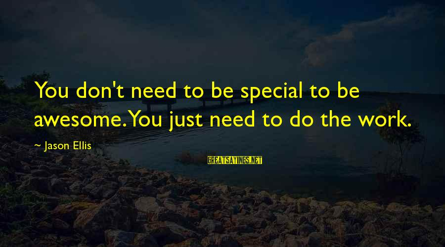 Best Jason Ellis Sayings By Jason Ellis: You don't need to be special to be awesome. You just need to do the