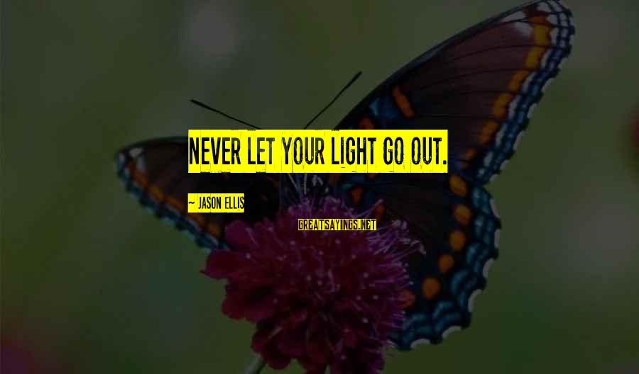 Best Jason Ellis Sayings By Jason Ellis: Never let your light go out.