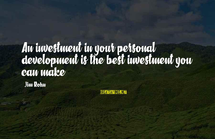 Best Jim Rohn Sayings By Jim Rohn: An investment in your personal development is the best investment you can make.