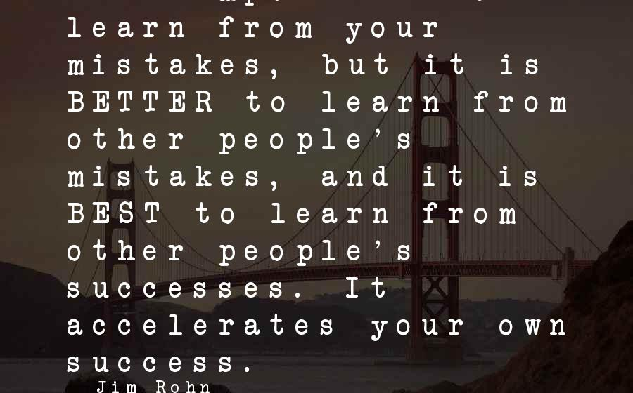 Best Jim Rohn Sayings By Jim Rohn: It's important to learn from your mistakes, but it is BETTER to learn from other