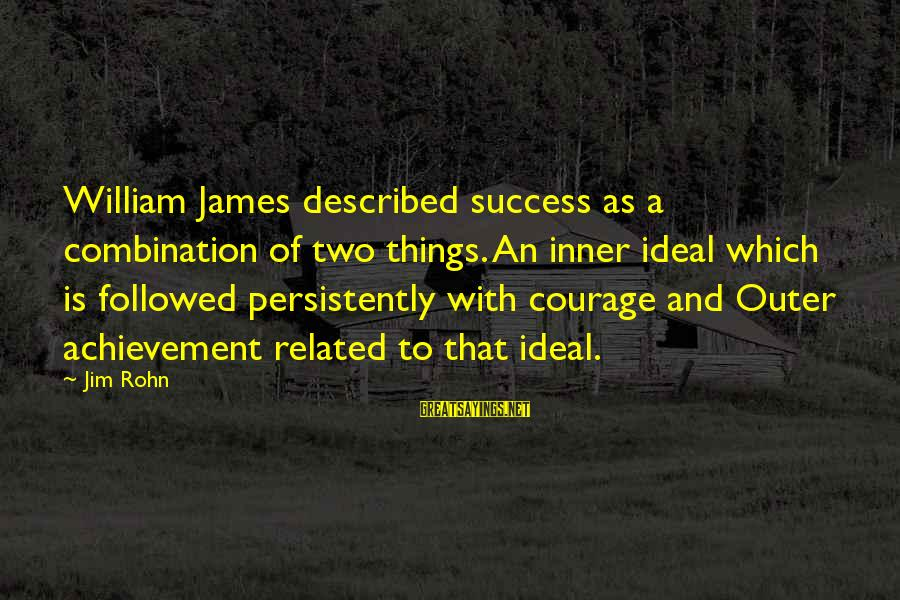 Best Jim Rohn Sayings By Jim Rohn: William James described success as a combination of two things. An inner ideal which is