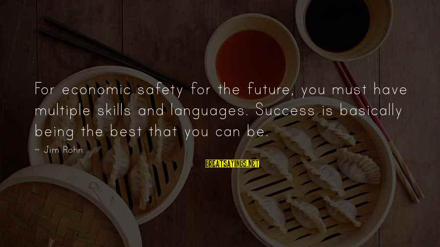 Best Jim Rohn Sayings By Jim Rohn: For economic safety for the future, you must have multiple skills and languages. Success is
