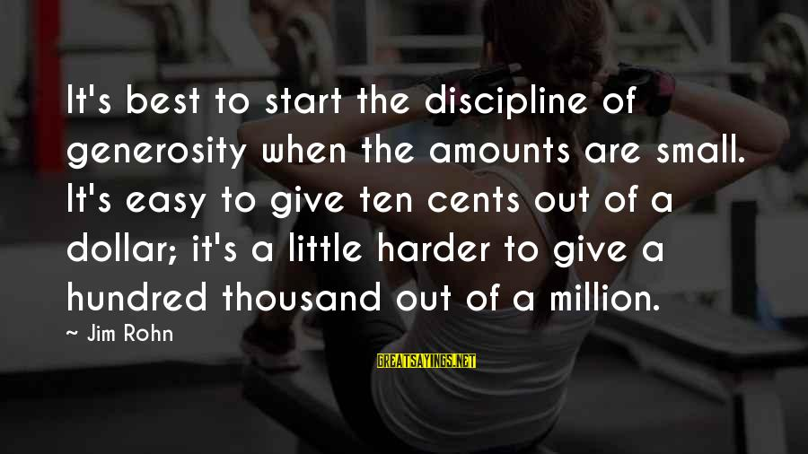 Best Jim Rohn Sayings By Jim Rohn: It's best to start the discipline of generosity when the amounts are small. It's easy