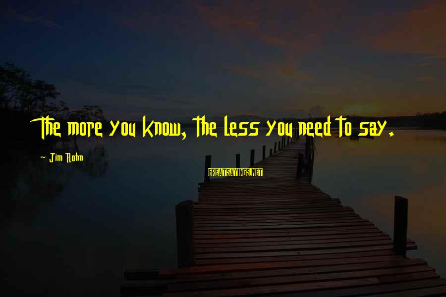 Best Jim Rohn Sayings By Jim Rohn: The more you know, the less you need to say.