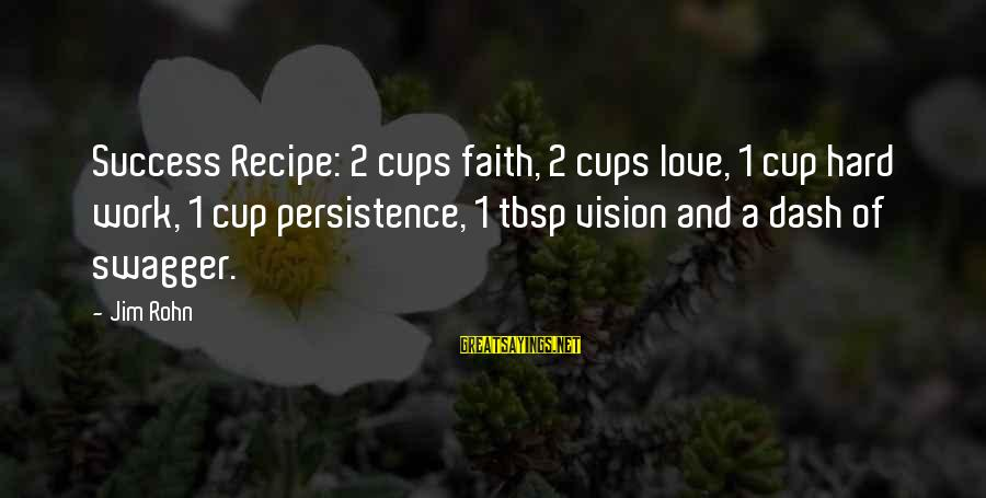 Best Jim Rohn Sayings By Jim Rohn: Success Recipe: 2 cups faith, 2 cups love, 1 cup hard work, 1 cup persistence,