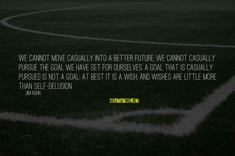 Best Jim Rohn Sayings By Jim Rohn: We cannot move casually into a better future. We cannot casually pursue the goal we