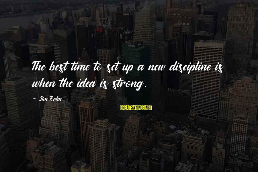 Best Jim Rohn Sayings By Jim Rohn: The best time to set up a new discipline is when the idea is strong.