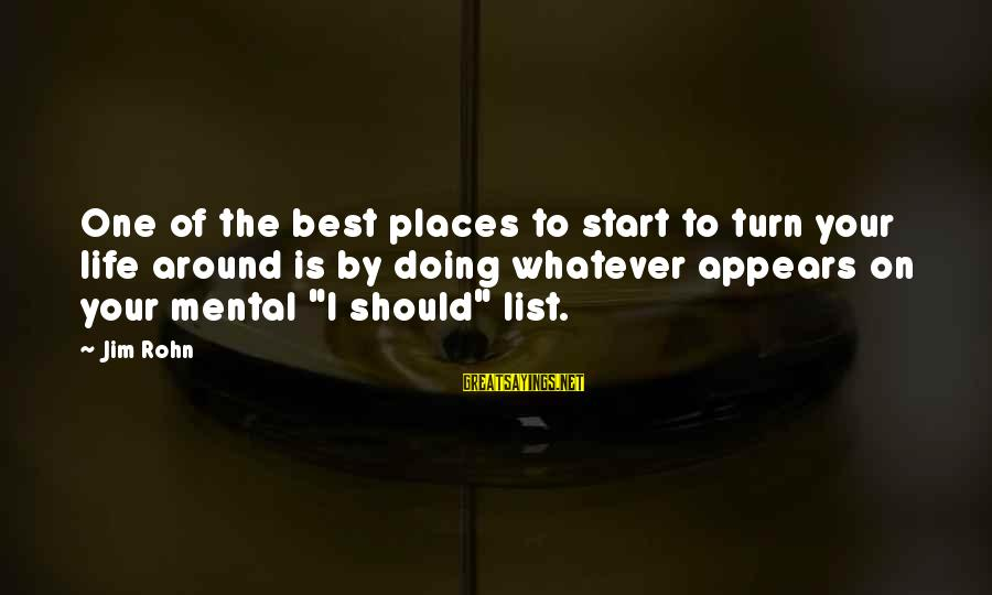 Best Jim Rohn Sayings By Jim Rohn: One of the best places to start to turn your life around is by doing