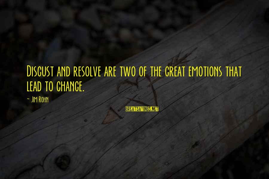 Best Jim Rohn Sayings By Jim Rohn: Disgust and resolve are two of the great emotions that lead to change.