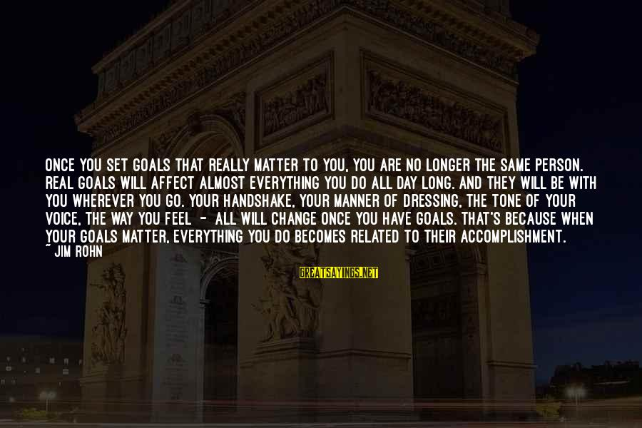 Best Jim Rohn Sayings By Jim Rohn: Once you set goals that really matter to you, you are no longer the same