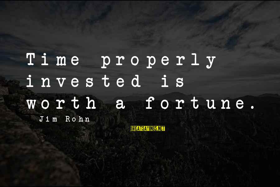Best Jim Rohn Sayings By Jim Rohn: Time properly invested is worth a fortune.