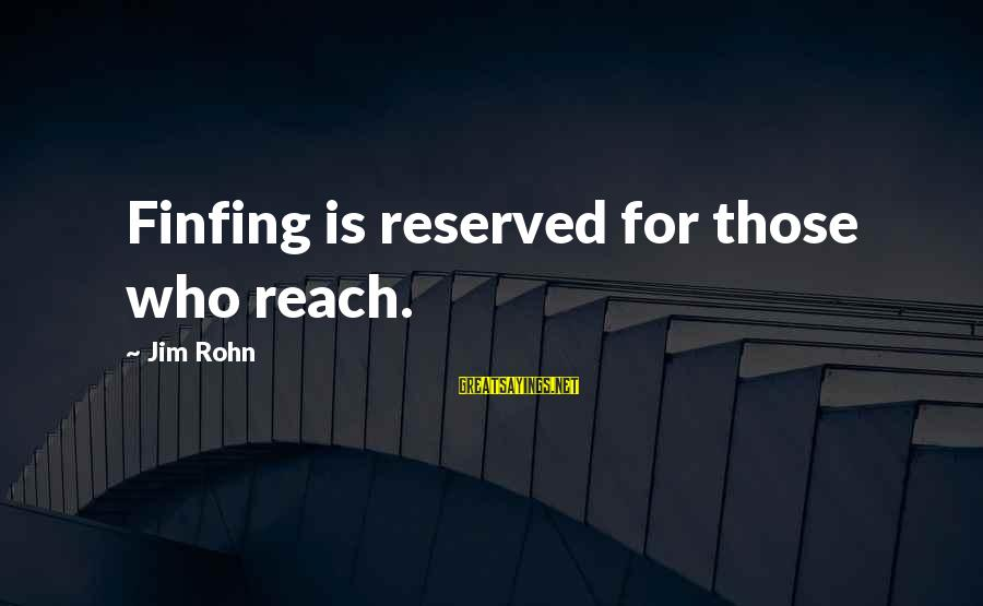 Best Jim Rohn Sayings By Jim Rohn: Finfing is reserved for those who reach.
