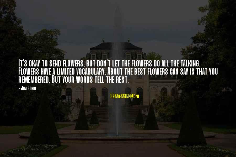 Best Jim Rohn Sayings By Jim Rohn: It's okay to send flowers, but don't let the flowers do all the talking. Flowers