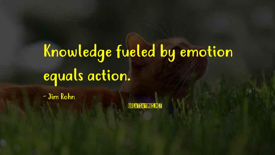 Best Jim Rohn Sayings By Jim Rohn: Knowledge fueled by emotion equals action.