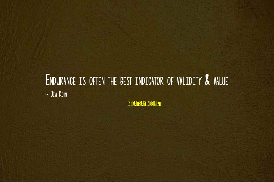 Best Jim Rohn Sayings By Jim Rohn: Endurance is often the best indicator of validity & value