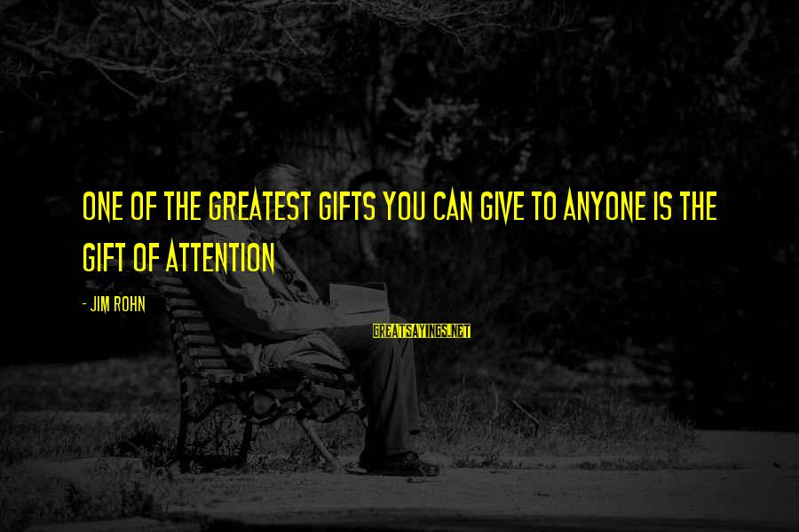 Best Jim Rohn Sayings By Jim Rohn: One of the greatest gifts you can give to anyone is the gift of attention