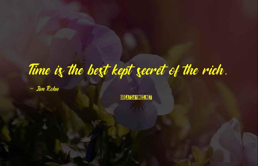 Best Jim Rohn Sayings By Jim Rohn: Time is the best kept secret of the rich.