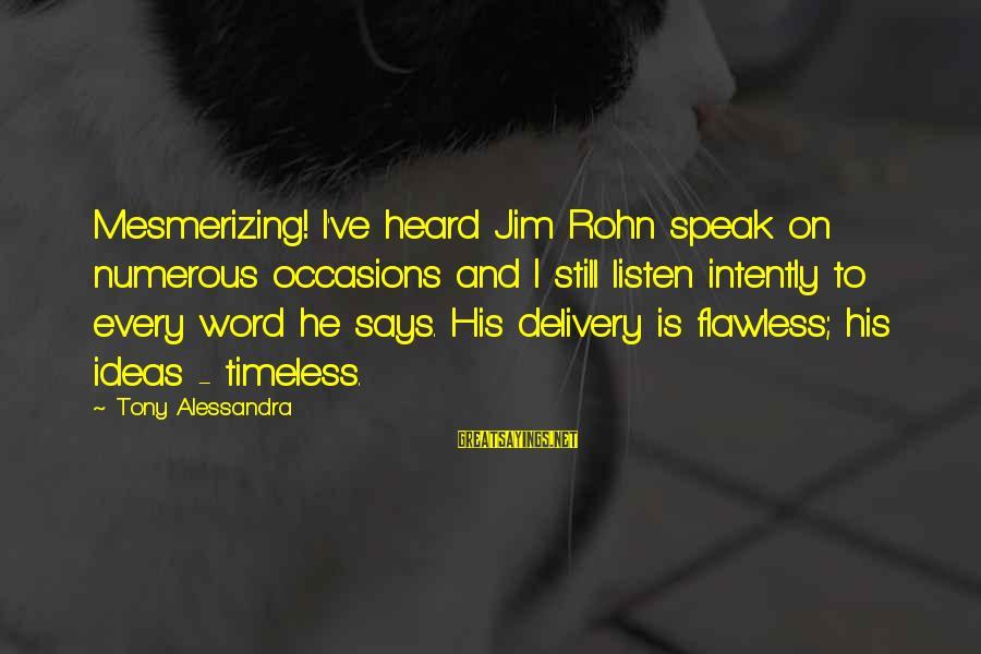 Best Jim Rohn Sayings By Tony Alessandra: Mesmerizing! I've heard Jim Rohn speak on numerous occasions and I still listen intently to