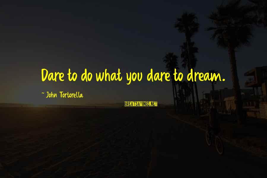 Best John Tortorella Sayings By John Tortorella: Dare to do what you dare to dream.