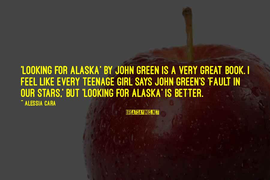 Best Looking For Alaska Sayings By Alessia Cara: 'Looking For Alaska' by John Green is a very great book. I feel like every